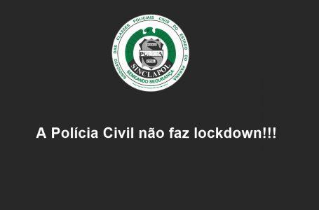 A Polícia Civil não faz lockdown
