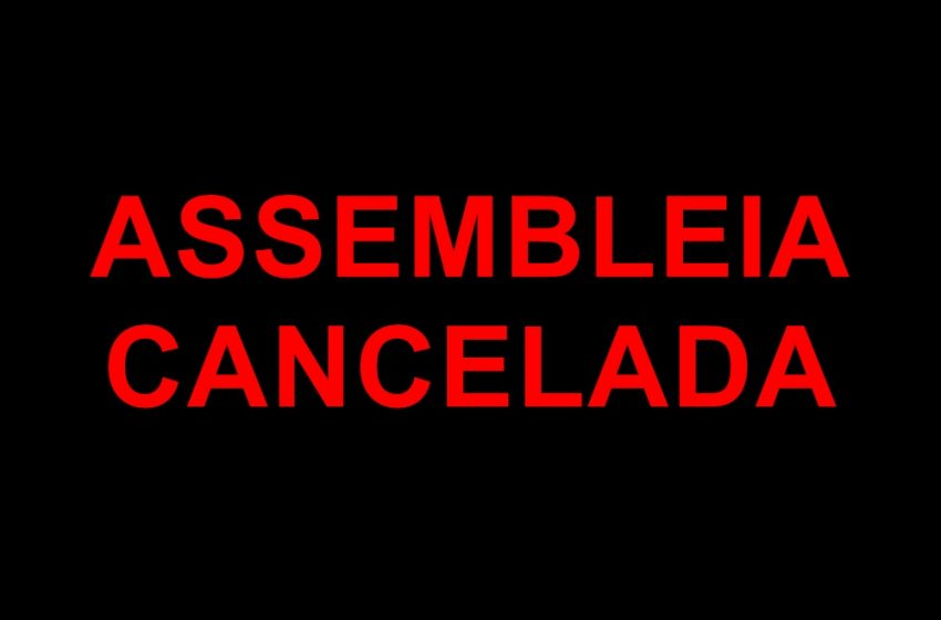 ASSEMBLEIA CANCELADA